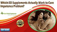 Which ED Supplements Actually Work to Cure Impotence Problem?