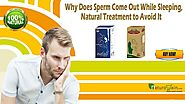 Why Does Sperm Come Out While Sleeping, Natural Treatment to Avoid It