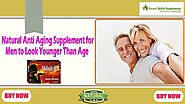 Natural Anti Aging Supplement for Men to Look Younger Than Age