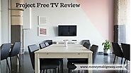 Complete Review of Project Free TV - Money Making Way