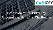 How to do Multi-Currency Accounting: Benefits, Challenges
