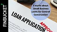 5 myths about Small Business Loans for Central Construction
