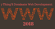 7 Things That Will Dominate Web Development In 2018