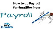 How to do Payroll for Small Business? | Small Business Payroll