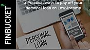 4 Practical ways to pay off your personal loan on Low Income