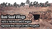 Bani Sad Village - Here is The Place where Angles opened the heart of the Prophet