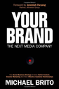 Your Brand, The Next Media Company: How a Social Business Strategy Enables Better Content, Smarter Marketing, and Dee...