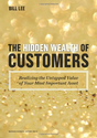 Hidden Wealth of Customers: Realizing the Untapped Value of Your Most Important Asset