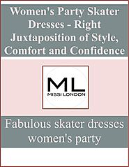 Women's Party Skater Dresses - Right Juxtaposition of Style, Comfort and Confidence by Missi London - issuu