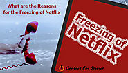 What are the Reasons for the Freezing of Netflix?