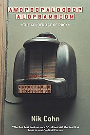 Awopbopaloobop Alopbamboom: The Golden Age of Rock - Nik Cohn