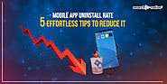 Mobile App Uninstall Rate: 5 Effortless Tips to Reduce It