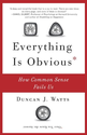 Everything Is Obvious: How Common Sense Fails Us