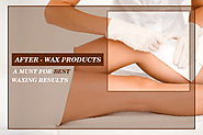 Post Wax Product Tips For Better Skin
