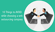 10 Things to AVOID While Choosing a Web Outsourcing Company