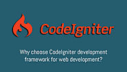 Why Choose CodeIgniter Development Framework For Web Development?