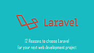 12 Reasons to Choose Laravel for your Next Web Development Project