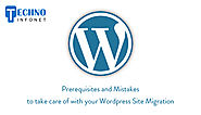 Prerequisites and Mistakes to take care of with your WordPress Site Migration