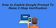 How To Enable 2-Step Verification to Google Accounts and Why you Should – Help Desk Phone Number (800) 674-2896