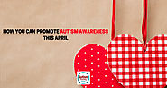 How You Can Promote Autism Awareness This April - Autism Parenting Magazine