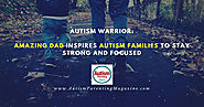 Amazing Dad Inspires Autism Families to Stay Strong and Focused - Autism Parenting Magazine