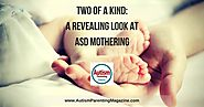 Two of a Kind: A Revealing Look at ASD Mothering - Autism Parenting Magazine