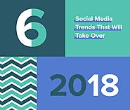 6 Social Media Trends That Will Take Over 2018 [Infographic] | Social Media Today