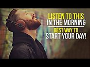 THIS IS HOW YOU SHOULD START YOUR DAY - Best Morning Motivation , Motivational Video 2018
