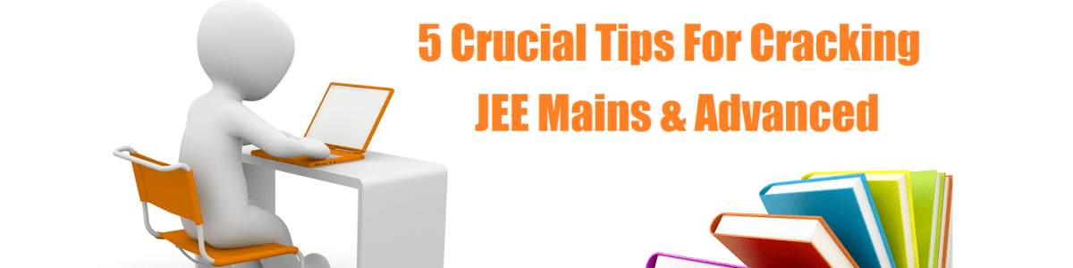 Headline for 5 Crucial Tips For Cracking JEE Mains & Advanced
