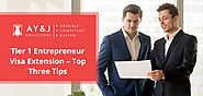 Tier 1 Entrepreneur Visa Extension – Top Three Tips