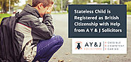 Stateless Child is Registered as British Citizenship with Help from A Y & J Solicitors - A Y & J Solicitors