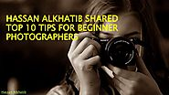 Hassan Alkhatib Shared Top 10 Tips for Beginner Photographers