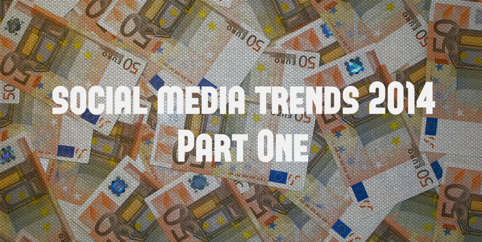 Social Media Trends 2014 (Part One)