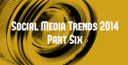 Social Media Trends 2014 (Part Six): Focus or Flounder