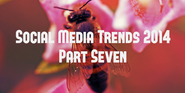 Social Media Trends 2014 (Part Seven): Content Marketing Gets Buzzy