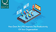 How Does an LMS Improve The Productivity oF Your Organization