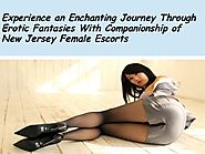 Experience an enchanting journey through erotic fantasies with companionship of new jersey female escorts