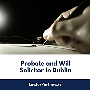 Why to hire Probate & wills solicitor in Dublin?