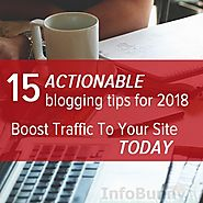 Blogging Tips For 2018 - 15 Actionable Tips To Boost Traffic To Your Site