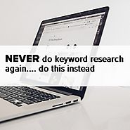 Never do keyword research again. Do this instead -- Simple how to guide