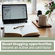 Guest blogging opportunities - Your guide as a Webmaster and Contributor