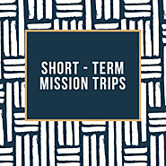 SHORT-TERM MISSION TRIPS
