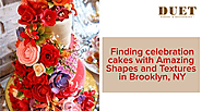 Finding Celebration Cakes with Amazing Shapes and Textures in Brooklyn, NY