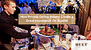 How Private Dining Rooms Create a Great Impression On Guests