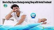 How to Stop Sperm Discharge during Sleep with Herbal Treatment