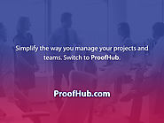 """Simplify the way you manage your projects and teams. Switch to ProofHub."""