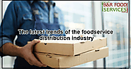 The Latest Trends Of The Food Service Distribution Industry