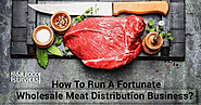 How To Run A Fortunate Wholesale Meat Distribution Business?