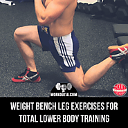 6 Weight Bench Leg Exercises for Total Lower Body Training