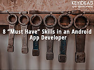 What are the Must Have Skills in an Android App Developer?